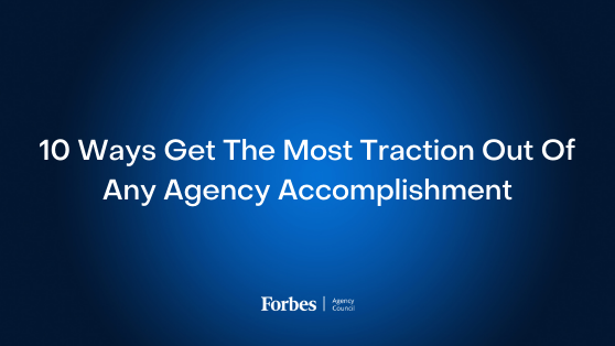 10 Ways Get The Most Traction Out Of Any Agency Accomplishment (1)