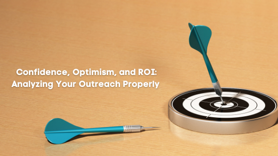 Confidence, Optimism, and ROI Analyzing Your Outreach Properly (1)