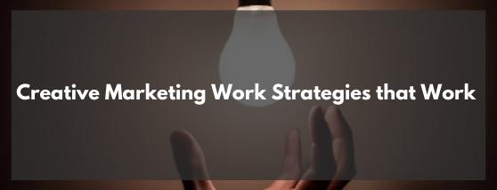 Creative Marketing Work Strategies that Work