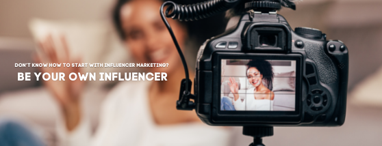 DON'T KNOW HOW TO START WITH INFLUENCER MARKETING BE YOUR OWN INFLUENCER