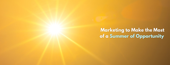 Marketing to Make the Most of a Summer of Opportunity