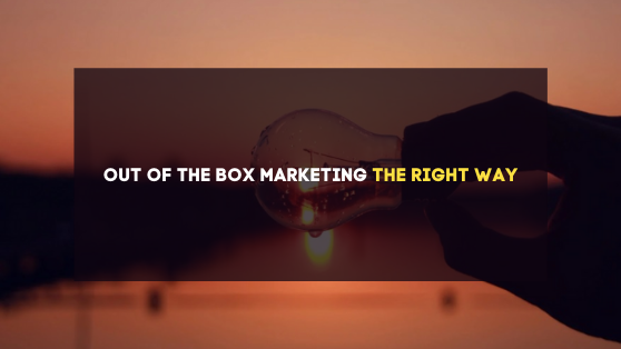 OUT OF THE BOX MARKETING THE RIGHT WAY