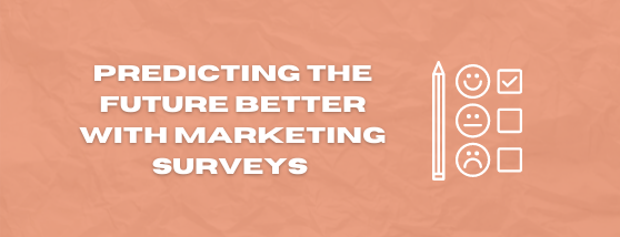 PREDICTING THE FUTURE BETTER WITH MARKETING SURVEYS (2)