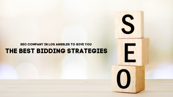 SEO COMPANY IN LOS ANGELES TO GIVE YOU THE BEST BIDDING STRATEGIES