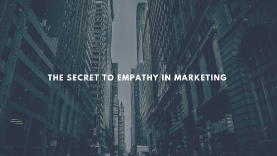THE SECRET TO EMPATHY IN MARKETING