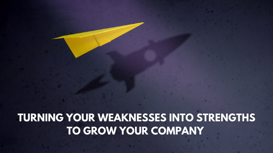 Turning Your Weaknesses Into Strengths to Grow Your Company